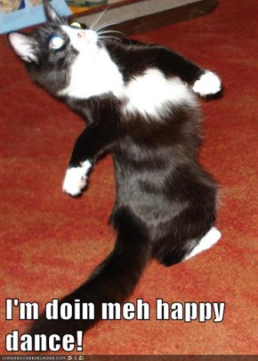 I'm doin meh happy dance!