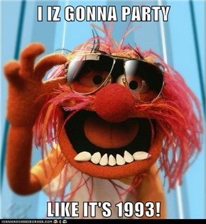 I IZ GONNA PARTY  LIKE IT'S 1993!