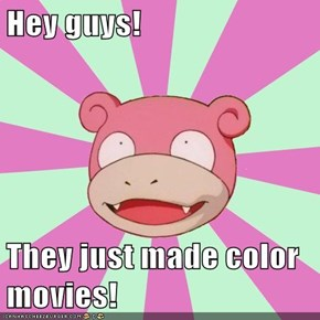 Hey guys!  They just made color movies!