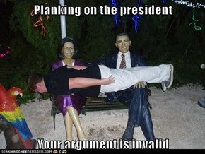 Planking on the president  Your argument is invalid