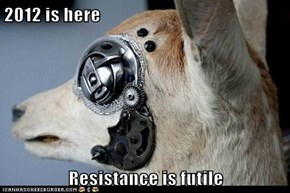 2012 is here  Resistance is futile