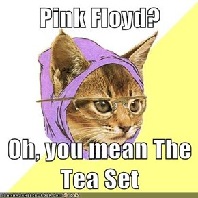 Pink Floyd?  Oh, you mean The Tea Set
