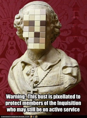 Warning:  This bust is pixellated to protect members of the Inquisition who may still be on active service