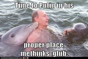 Time to Putin in his  proper place, methinks :glub: