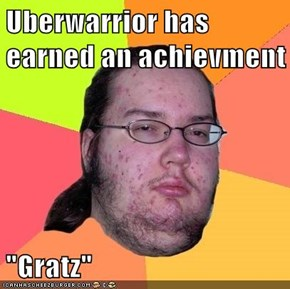 "Uberwarrior has earned an achievment  ""Gratz"""