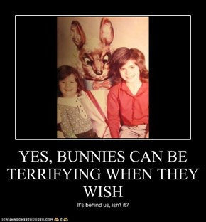 YES, BUNNIES CAN BE TERRIFYING WHEN THEY WISH