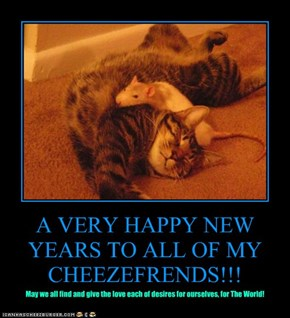 A VERY HAPPY NEW YEARS TO ALL OF MY CHEEZEFRENDS!!!