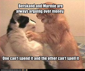 Betskand and Marmie are      always arguing over money