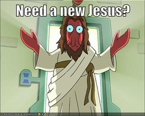 Need a new Jesus?