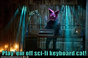 Play 'em off sci-fi keyboard cat!