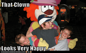 That Clown  Looks Very Happy...