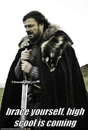 brace yourself, high scool is coming