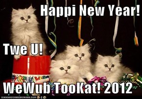 Happi New Year! Twe U! WeWub TooKat! 2012