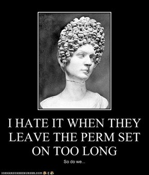 I HATE IT WHEN THEY LEAVE THE PERM SET ON TOO LONG