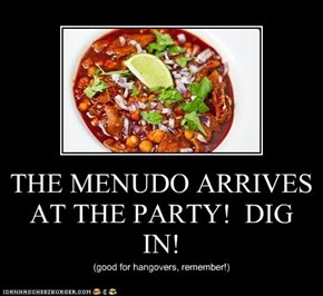 THE MENUDO ARRIVES AT THE PARTY!  DIG IN!