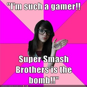 """I'm such a gamer!!  Super Smash Brothers is the bomb!!"""