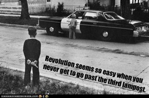 Revolution seems so easy when you never get to go past the third lampost.