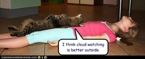 I think cloud watching is better outside.