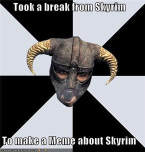 Took a break from Skyrim  To make a Meme about Skyrim