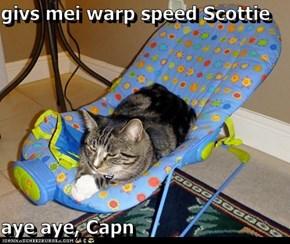 givs mei warp speed Scottie  aye aye, Capn