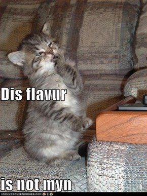Dis flavur is not myn