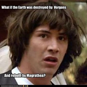 What if the Earth was destroyed by  Vorgons