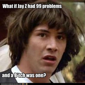 What if Jay Z had 99 problems