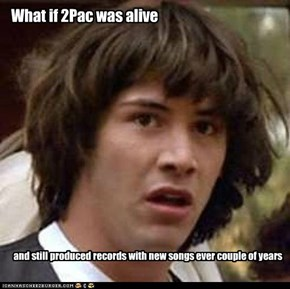 What if 2Pac was alive