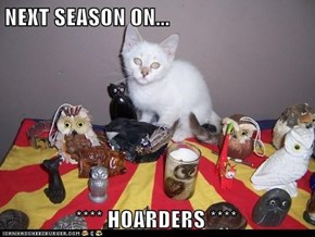 NEXT SEASON ON...                  **** HOARDERS ****