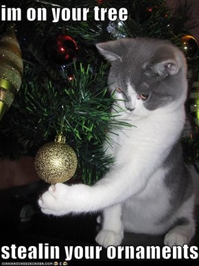 im on your tree   stealin your ornaments