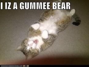 I IZ A GUMMEE BEAR