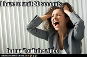 I have to wait 20 seconds  for my YouTube video