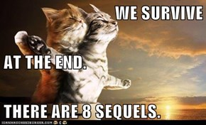 WE SURVIVE AT THE END. THERE ARE 8 SEQUELS.