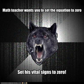 Math teacher wants you to set the equation to zero