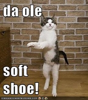 da ole   soft              shoe!