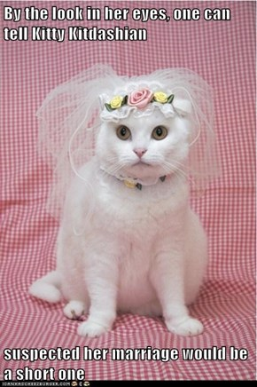 By the look in her eyes, one can tell Kitty Kitdashian  suspected her marriage would be a short one