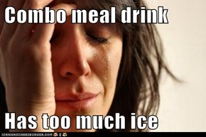 Combo meal drink  Has too much ice