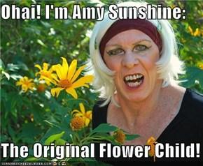 Ohai! I'm Amy Sunshine:  The Original Flower Child!