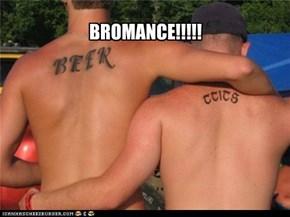 BROMANCE!!!!!