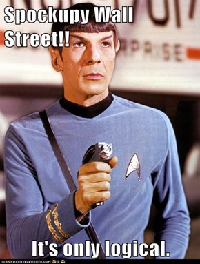 Spockupy Wall Street!!  It's only logical.