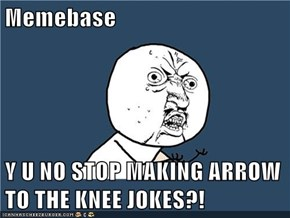 Memebase  Y U NO STOP MAKING ARROW TO THE KNEE JOKES?!