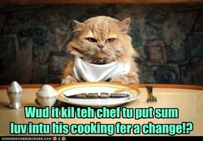 Careful What You Ask For Culinary Kitteh!