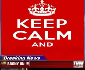 Breaking News - BRONY ON !!!
