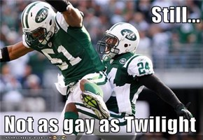 Still...  Not as gay as Twilight