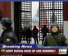 Breaking News - SOVIT RUSSIA BACK UP AND RUNNING?