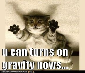 u can turns on gravity nows...