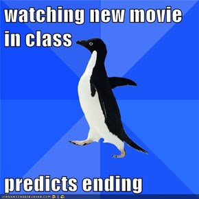 watching new movie in class  predicts ending