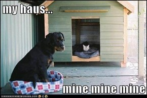 my haus...  mine mine mine