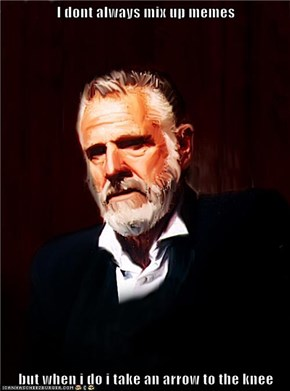 I dont always mix up memes  but when i do i take an arrow to the knee