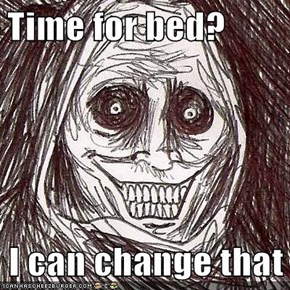 Time for bed?  I can change that